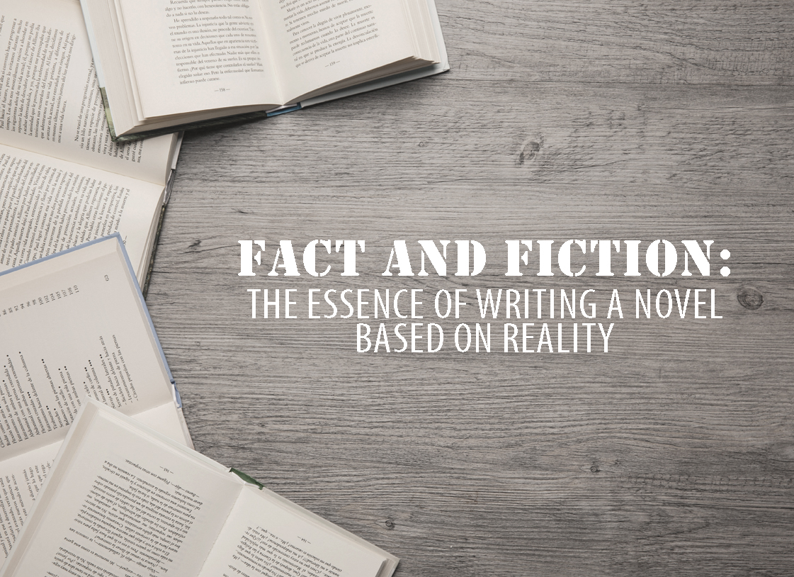Fact and Fiction: The Essence of Writing a Novel Based on Reality