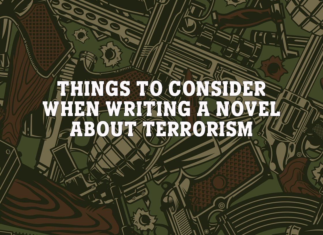 Things to Consider When Writing a Novel about Terrorism